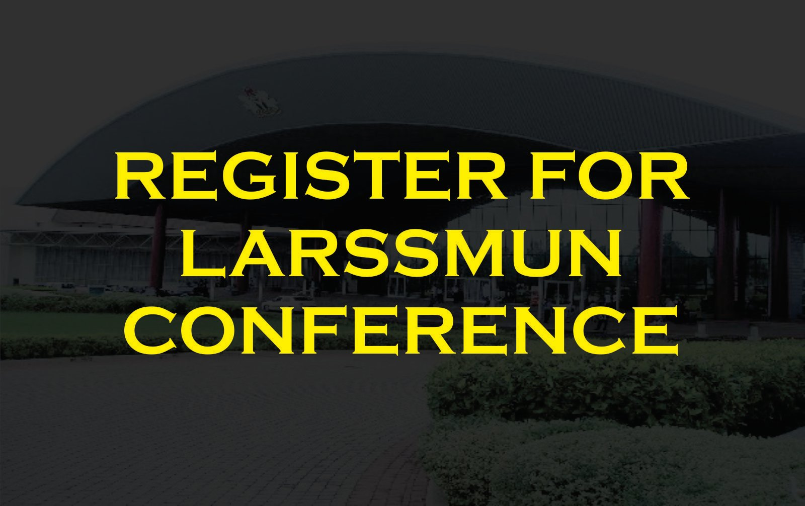 REGISTER FOR LARSSMUN CONFERENCE
